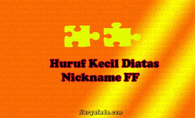 Huruf Kecil Diatas Nickname FF