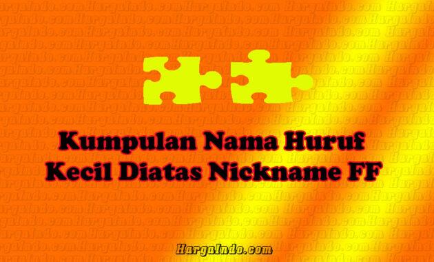 Kumpulan Nama Huruf Kecil Diatas Nickname FF