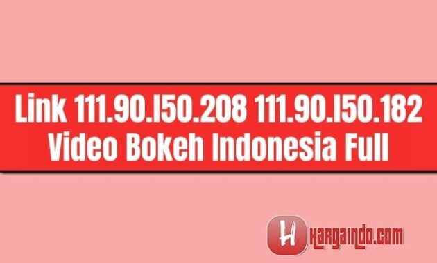Link 111.90.l50.208 111.90.l50.182 Video Bokeh Indonesia Full