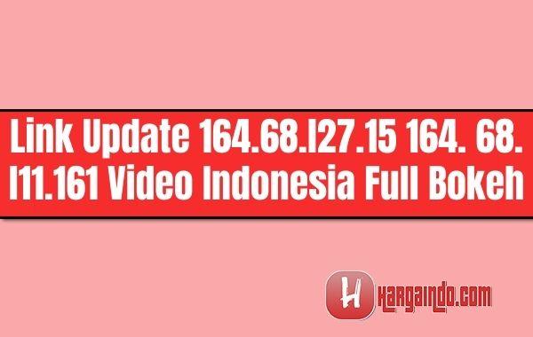 Link Update 164.68.l27.15 164.68.l11.161 Video Indonesia Full Bokeh