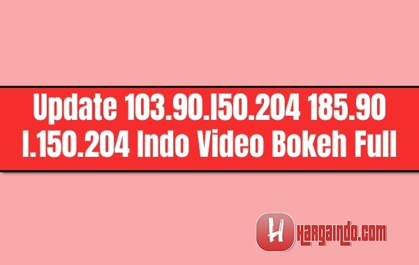 Update 103.90.l50.204 185.90 l.150.204 Indo Video Bokeh Full