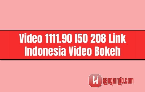 Video 1111.90 l50 208 Link Indonesia Video Bokeh