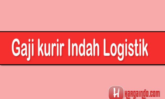 Gaji kurir Indah Logistik